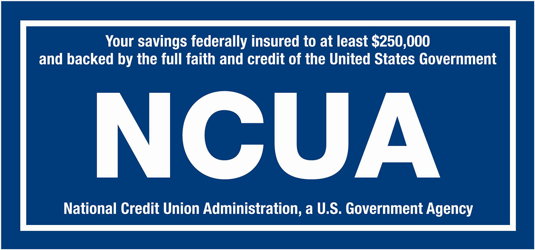Your savings federally insured to at least $250,000 and backed by the full faith and credit of the United States Government. National Credit Union Administration, a U.S. Government Agency
